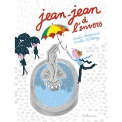 Jean-Jean à l'envers, Emilie Chazerand et Aurélie Guillerey, editions Sarbacane, 2016. Thème : libre-arbitre/optimisme/anti-conformisme/amour