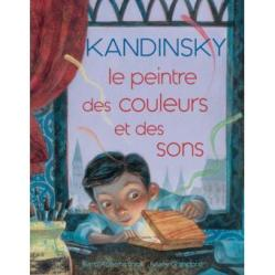 Kandinsky. Le peintre des couleurs et des sons, Barbara Rosenstock et Mary GrandPré, éditions le Genévrier, 2016. Thème : art/quête de soi/création