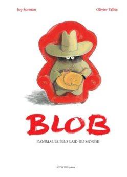 Blob, l'animal le plus laid du monde, Joy Sorman et Olivier Tallec, éditions Actes sud junior, 2015. Thème : apparence/gloire éphémère/humou