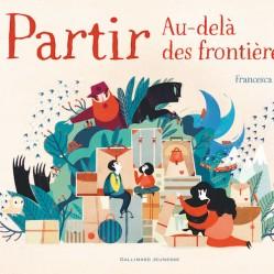 Partir. Au-delà des frontières, Francesca Sanna, éditions Gallimard jeunesse, 2016. Thème : les migrants/fuir un pays en guerre