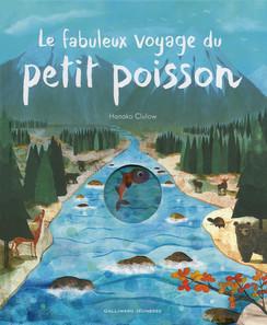 Le fabuleux voyage du petit poisson Hanako Clulow, éditions Gallimard jeunesse, 2016. Thème : voyage/nature/milieu aquatique