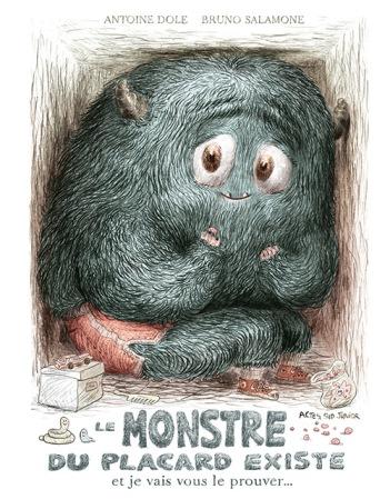 """""""Le monstre du placard existe et je vais vous le prouver..."""", Antoine Dole et Bruno Salomone, Acte Sud Junior, septembre 2016 http://www.actes-sud.fr/catalogue/jeunesse/le-monstre-du-placard-existe-et-je-vais-vous-le-prouver"""