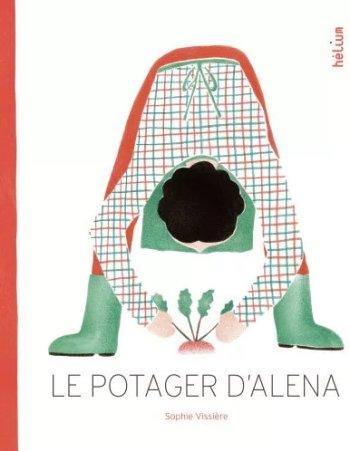 """""""Le potager d'Aléna"""", Sophie Vissière, Hélium, 2017 http://helium-editions.fr/livre/le-potager-dalena/"""