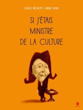 """""""Si j'étais ministre de la culture"""", Auteur : Carole Fréchette Illustrateur : Thierry Dedieu Editeur : HongFei Cultures, mars 2017"""