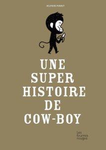 """""""Une super histoire de cow-boy"""" Delphine Perret, Editions Les fourmis rouges, mai 2018"""