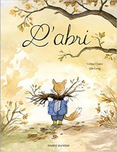 """""""L'abri"""", Céline Claire - Leng Qin, Bayard jeunesse, sept. 2017"""