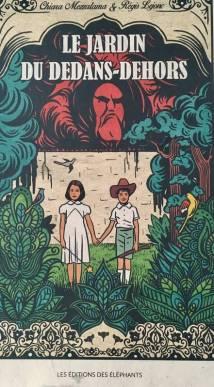 """""""Le jardin du dedans-dehors"""" Auteur : Chiara Mezzalama Illustrateur : Régis Lejonc Editeur : Les éditions des éléphants, sept. 2017"""