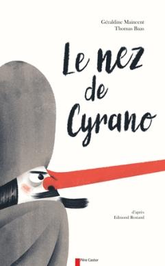 """""""Le nez de Cyrano"""" Auteur : Géraldine Maincent, Edmond Rostand Illustrateur : Thomas Baas Editeur : Père Castor Flammarion Collection : Les albums du Père castor, Nov. 2017"""