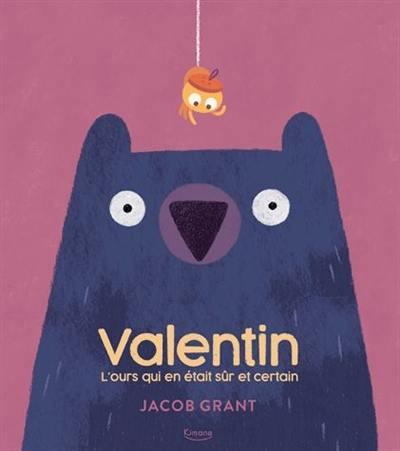 """""""Valentin l'ours qui en était sûr et certain"""" (Relié) Jacob Grant, Nathalie Merluzzi, Kimane Editions, mai 2018"""
